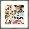 Youre Telling Me, W.c. Fields, 1934 Framed Print
