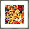 Be Yourself Everyone Else Is Already Taken Framed Print