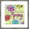 Be Like Spring Framed Print