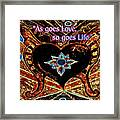 As Goes Love So Goes Life Framed Print