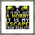 It Is Not Just A Hobby It Is My Escape From Reality Framed Print