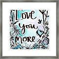 Love You More- Watercolor Art By Linda Woods Framed Print