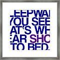 Sleepwalk So I Wear Shoes To Bed Framed Print