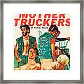 The Mother Truckers Framed Print