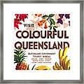 Visit Colorful Queensland - Vintage Poster Restored Framed Print