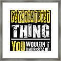 Psychiatrist You Wouldnt Understand Framed Print