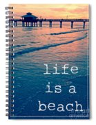 Life Is A Beach Spiral Notebook