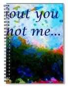 Without You I'm Not Me... Spiral Notebook