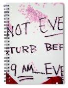 Do Not Ever Disturb Spiral Notebook