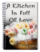 A Kitchen Is Full Of Love 14 Spiral Notebook