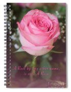 A Rose By Any Other Name Is Still A Rose Spiral Notebook