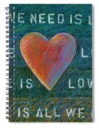 All We Need Is Love 1 Spiral Notebook