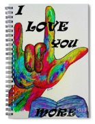 American Sign Language I Love You More Spiral Notebook