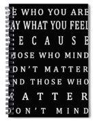 Be Who You Are Say What You Feel Spiral Notebook