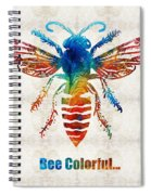 Bee Colorful - Art By Sharon Cummings Spiral Notebook