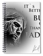 Better To Burn Out Spiral Notebook