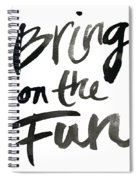 Bring On The Fun Spiral Notebook