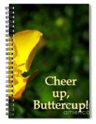 Cheer Up Buttercup Spiral Notebook