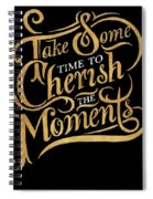 Cherish The Moments Spiral Notebook
