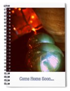 Come Home Soon... Spiral Notebook