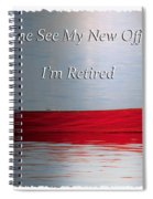 Come See My New Office I'm Retired Spiral Notebook