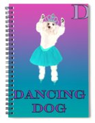 D Is For Dancing Dog Spiral Notebook