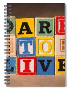Dare To Live Spiral Notebook