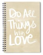 Do All Things With Love- Inspirational Art Spiral Notebook