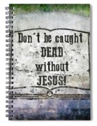 Don't Be Caught Dead Spiral Notebook