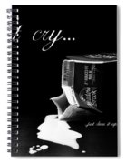 Don't Cry Over Spilled Milk Spiral Notebook