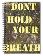 Dont Hold Your Breath Spiral Notebook