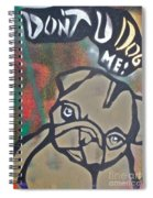 Don't You Dog Me 1 Spiral Notebook