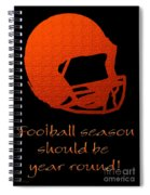 Football Season Should Be Year Round In Orange Spiral Notebook