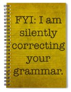 Fyi I Am Silently Correcting Your Grammar Spiral Notebook