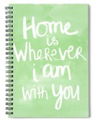 Home Is Wherever I Am With You- Inspirational Art Spiral Notebook