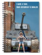 I Have A Tank.  Your Argument Is Invalid Spiral Notebook