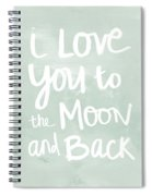 I Love You To The Moon And Back- Inspirational Quote Spiral Notebook