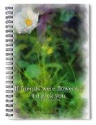 If Friends Were Flowers 01 Spiral Notebook