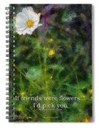 If Friends Were Flowers 02 Spiral Notebook