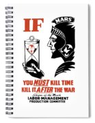 If You Must Kill Time - Kill It After The War Spiral Notebook
