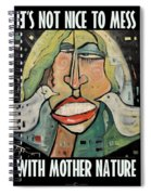Its Not Nice To Mess With Mother Nature Spiral Notebook