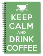 Keep Calm And Drink Coffee Spiral Notebook