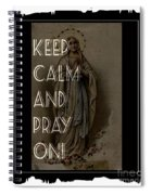 Keep Calm And Pray On With Mary Spiral Notebook
