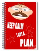 Keep Calm I Got A Plan Spiral Notebook