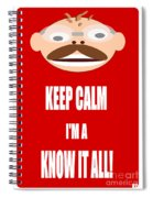 Keep Calm I M A Know It All Spiral Notebook
