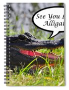 Later Alligator Greeting Card Spiral Notebook