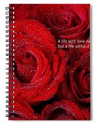 Life Without Love Will Have No Roses Spiral Notebook
