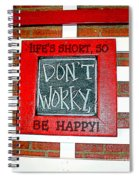 Life's Short So Don't Worry Be Happy Spiral Notebook