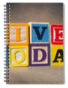 Live For Today Spiral Notebook