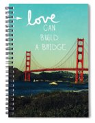 Love Can Build A Bridge- Inspirational Art Spiral Notebook